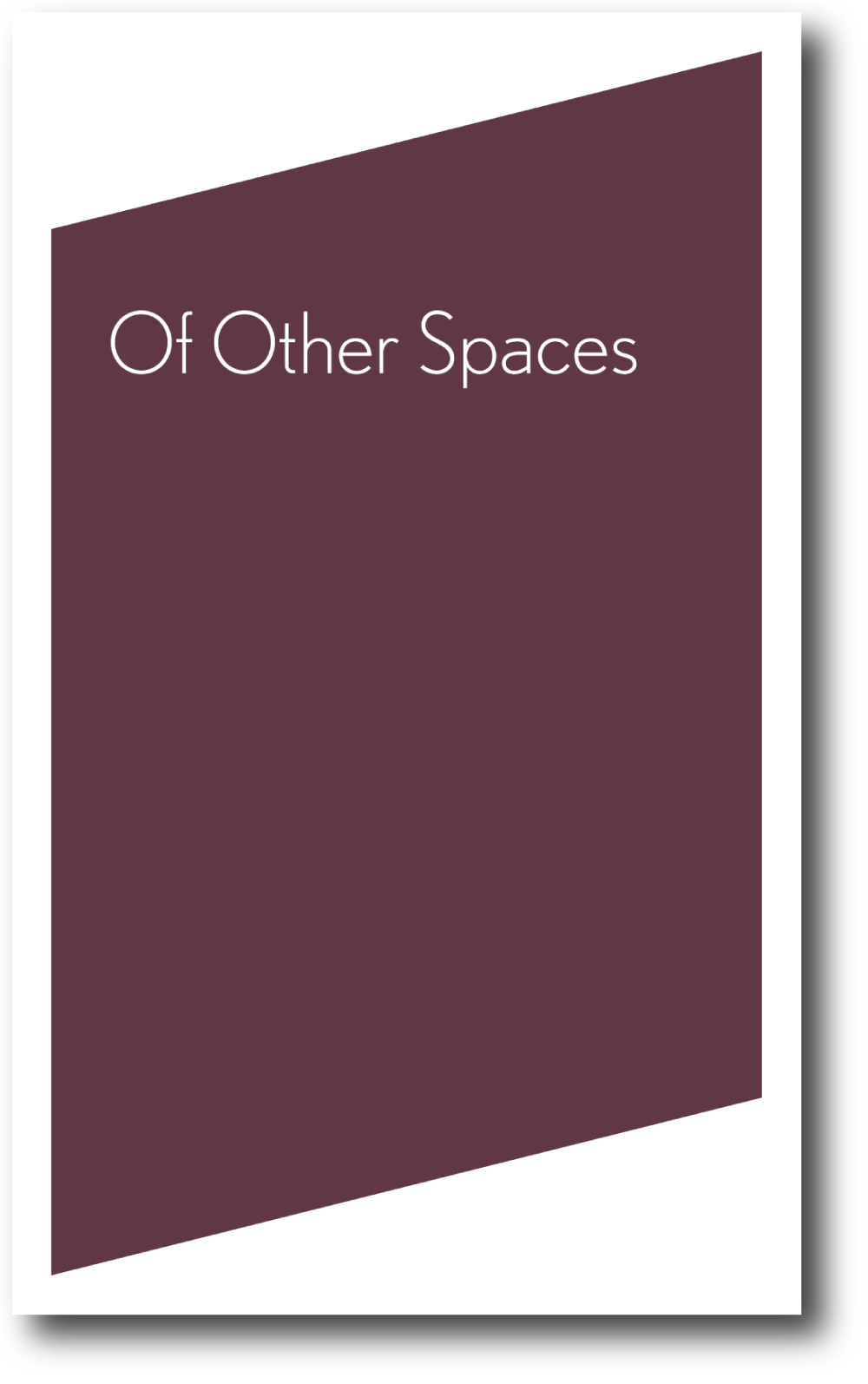 Of Other Spaces , published by Bureau for Open Culture, 2009; designed by Nate Padavick; 128 pages; 8.25 x 5 inches