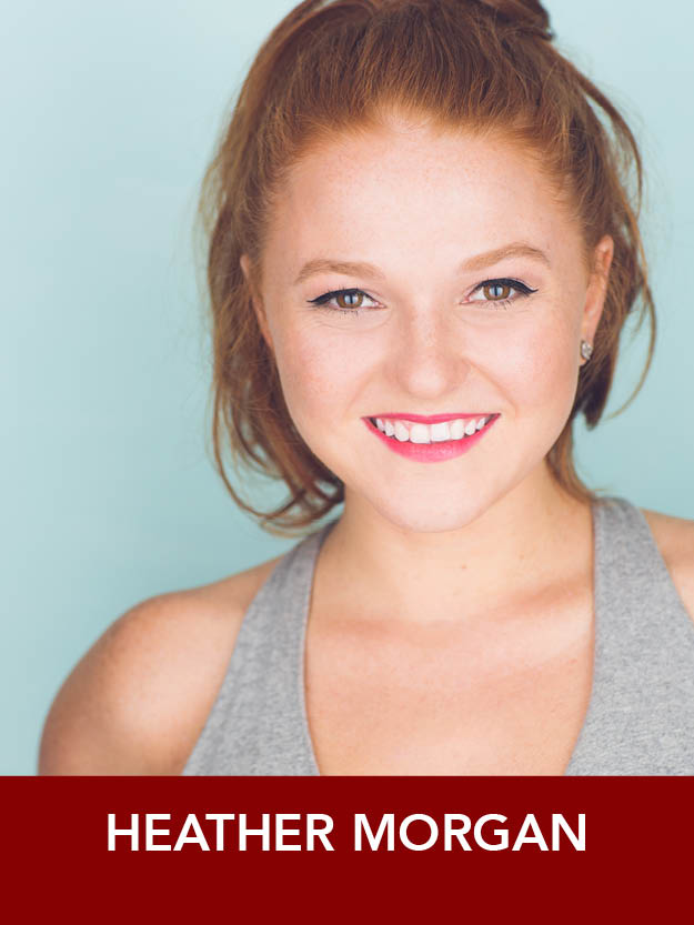 HEATHER MORGAN  ( Ensemble ) Regional credits:  42nd Street  (Reagle),  Mamma Mia! ,  Fiddler on the Roof ,  Evita  (MSMT),  Carousel ,  Side Show  (Boston Conservatory). Heather is a recent graduate from The Boston Conservatory with a B.F.A. in Musical Theatre – dance emphasis! HeatherEMorgan.com