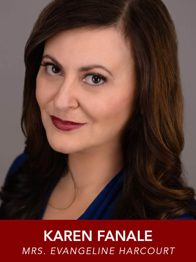 KAREN FANALE  ( Mrs. Evangeline Harcourt ) was last seen at Reagle as Mrs. Mullin in  Carousel.  She has performed with AFD, Vokes, Burlington Players, NextDoor Theatre, Longwood Players, and SpeakEasy. Recent roles include Margaret in  The Light in the Piazza,  Mrs. Robinson in  The Graduate,  and Madame Arcati in  Blithe Spirit .