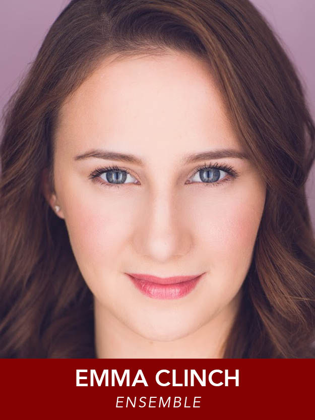 EMMA CLINCH  ( Ensemble ) Bio: Emma is thrilled to help wrap up the Reagle season with The Music Man! She played Judy in A Chorus Line and an Angel in Anything Goes earlier this summer. BFA: Boston Conservatory. EmmaClinch.com