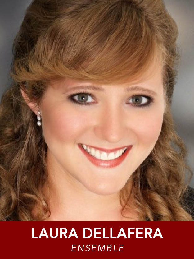 LAURA DELLAFERA  ( Ensemble ) Regional: Cosette ( Les Misérables ), Lucie ( Tale of Two Cities ), Hattie ( Kiss Me, Kate ), Gloria Thorpe ( Damn Yankees ). Opera: Pamina ( Magic Flute ), Beth ( Little Women ), Rosalinda ( Die Fledermaus ). B.M. Oberlin Conservatory, M.M. Westminster Choir College.