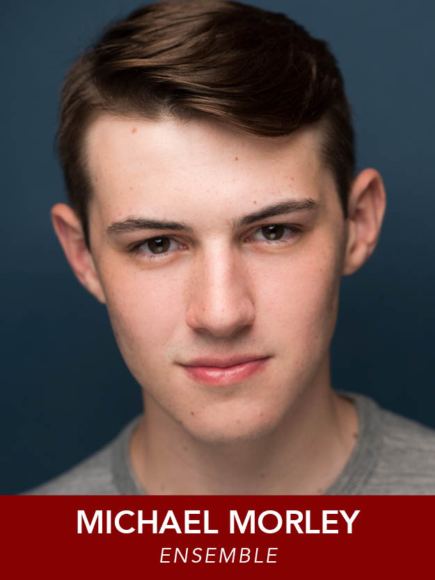MICHAEL MORLEY  ( Ensemble ) is a Junior B.F.A. Musical Theatre Major/Dance Minor at Point Park. Past Roles: National Tour of  Oliver!  08'-09' (Charlie Bates u/s Oliver),  Kiss Me Kate!  (Hortensio) , Light in the Piazza  (Fabrizio) .