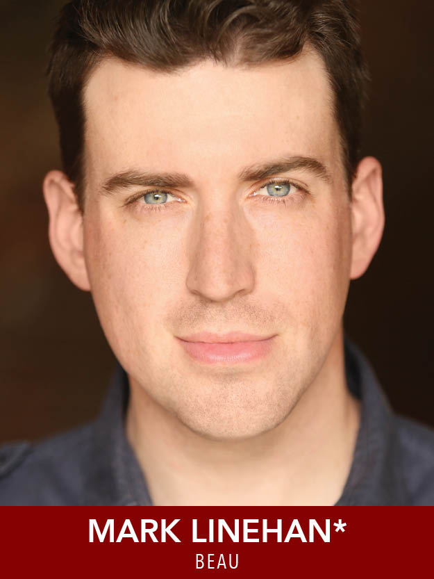 MARK LINEHAN*  ( Beau )   returns to Reagle for the eighth time, appearing last year as Lord Evelyn Oakleigh in  Anything Goes  (IRNE nomination) and Professor Harold Hill in  The Music Man . Recent area credits include  Onegin  (Greater Boston Stage Company), Gaston in  Beauty and the Beast  (Wheelock Family Theatre, IRNE nomination), and  A Christmas Carol  (Hanover Theatre). Proud member of Actors' Equity Association. marklinehan.com