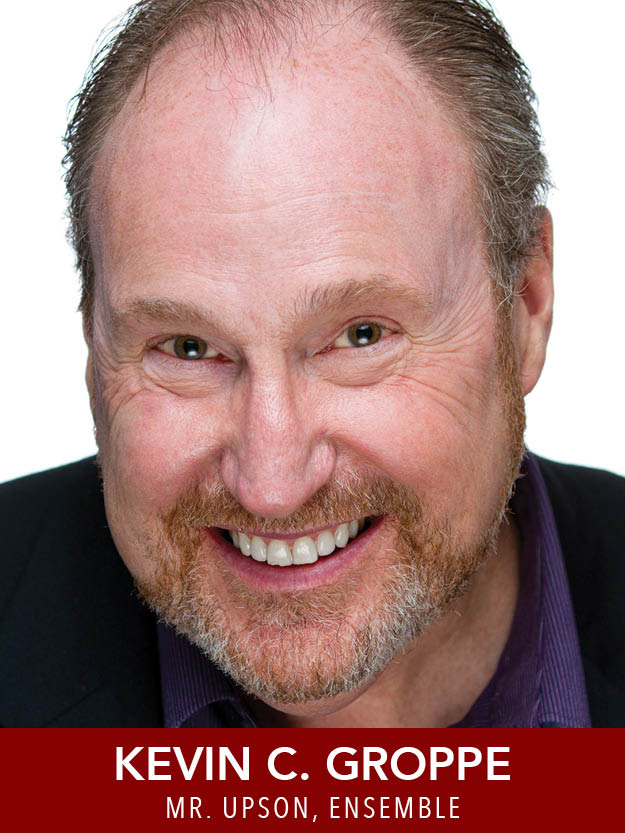 Kevin C. Groppe  ( Mr. Upson, Ensemble ),   a long-time Boston area actor, director, and teacher,   is delighted to make his Reagle debut in  Mame . He was recently in  Caroline or Change  (Moonbox) and  To Kill A Mockingbird  and  Parade  (Umbrella).