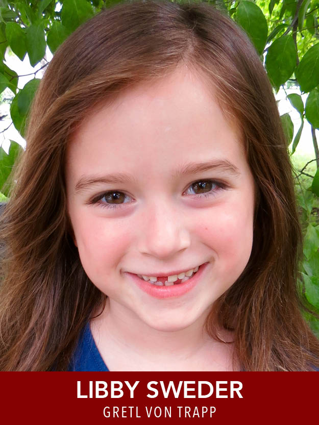 LIBBY SWEDER  ( Gretl ) Upcoming Waltham 2nd grader. 3rd generation Reagle performer, thrilled to be Gretl! Beyond dance and theatre, Libby loves her siblings Daniel and Caroline, history, art, bike riding, Girl Scouts, gymnastics, and monkey bars. Thanks to DS, DR, and Mr. Eagle!