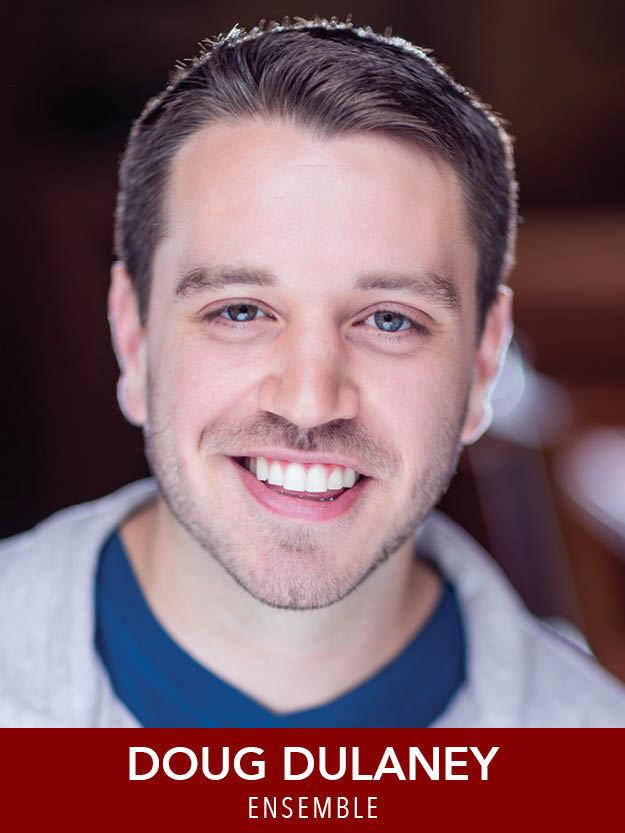 DOUG DULANEY  ( Ensemble ) is thrilled to be making his Reagle debut! He most recently appeared in  The Christians  (Apollinaire),  Loot  (The Company Theater), and  Hair  (Heart & Dagger). Doug is also a member of SAG-AFTRA. dougdulaney.com