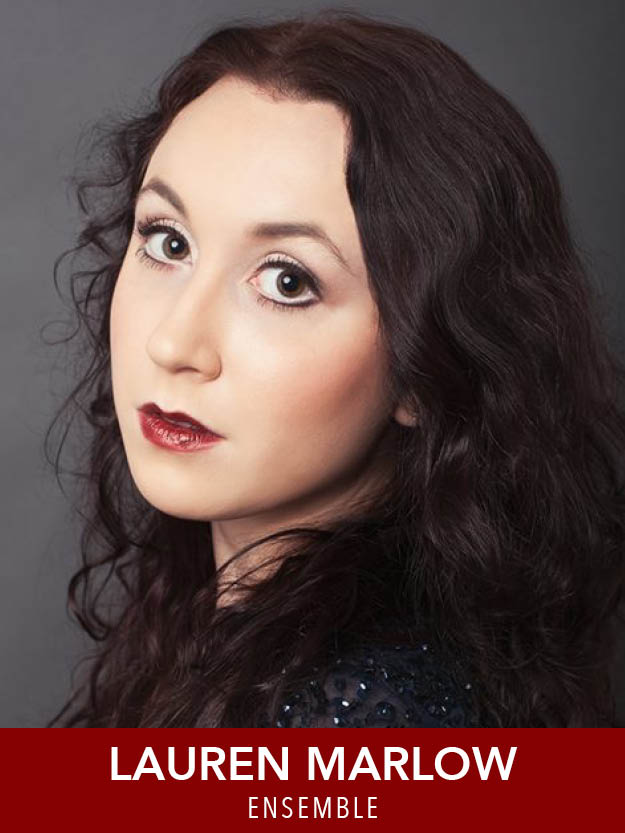 LAUREN MARLOW  ( Ensemble ) Past credits: Lily in  The Secret Garden , Laurey in  Oklahoma!,  Morticia in  The Addams Family , Mrs. Potts in  Beauty and the Beast , Hope in  Anything Goes , and the title role in  Mary Poppins . BoCo 2019.