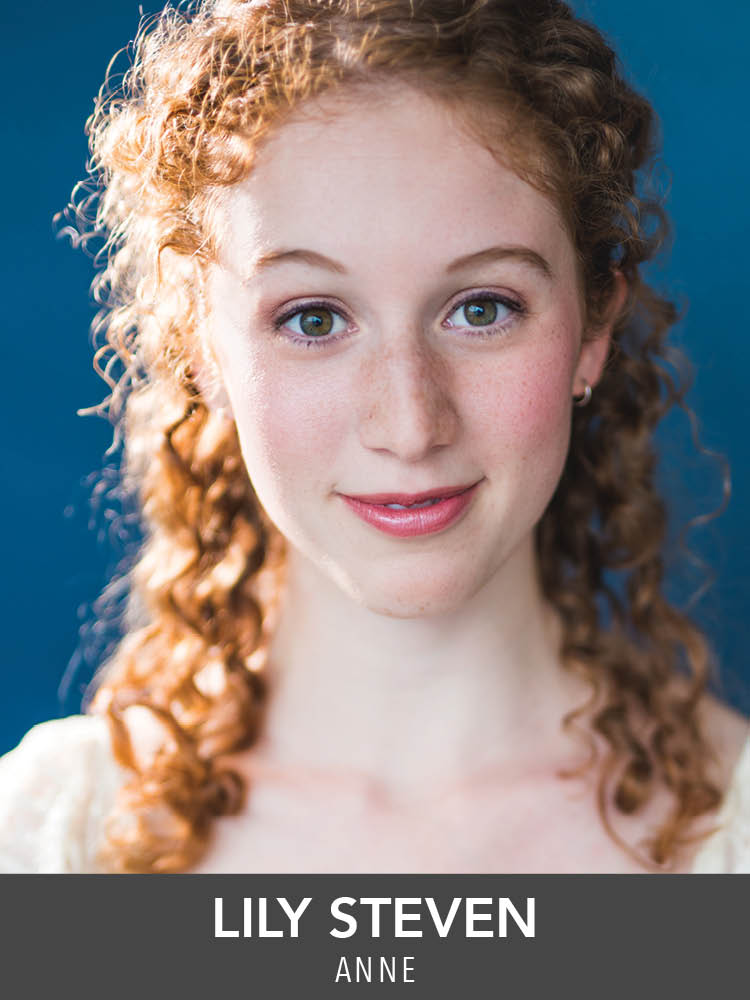 Lily Steven  ( Anne ) is thrilled to be joining Reagle for this fabulous show! Regional area credits include:  The Wizard of Oz  (CIC),  The Clearing  (Hub),  A Christmas Carol  (Hanover Theatre),  Romeo and Juliet  (Stoneham/GBSC), and  A Civil War Christmas  (Huntington). University of Miami BFA Musical Theatre. Love to MDAE!
