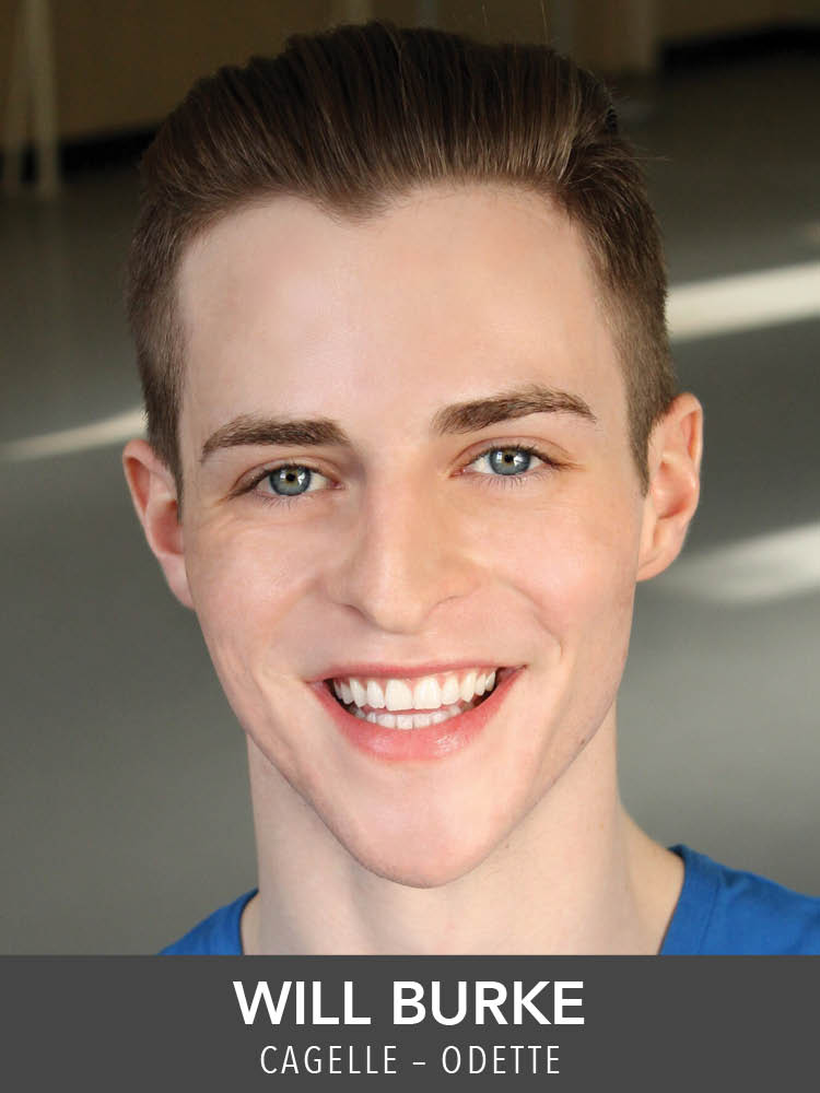Will Burke  ( Cagelle – Odette ) is a rising senior Musical Theatre major at Point Park University. Past favorite credits include Emcee in  Cabaret , Andy in  42nd Street  (dir. Eileen Grace), and Bobby Child in  Crazy for You . Thank you Mom and Dad for everything.