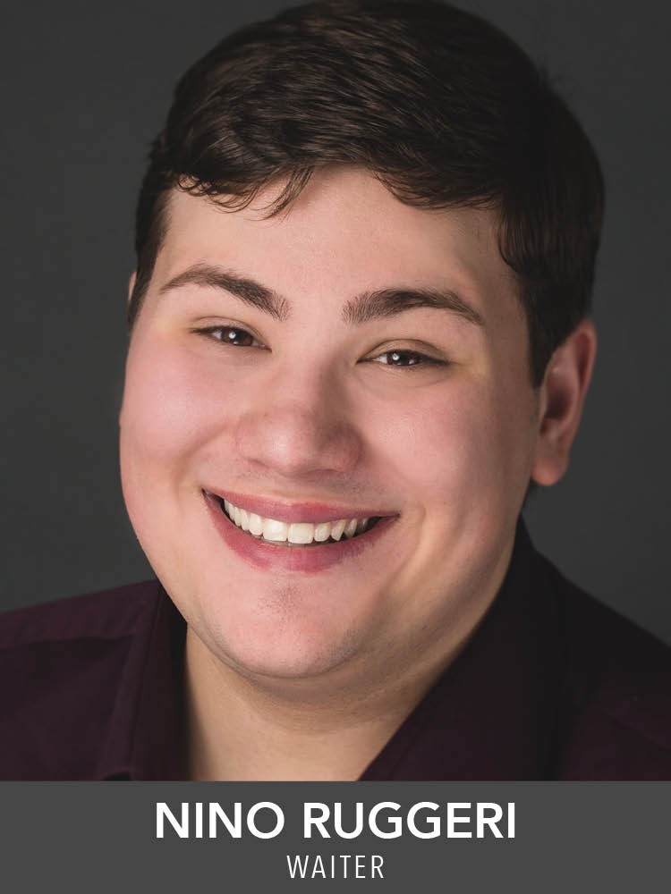 Nino Ruggeri  ( Waiter ) is excited to be returning to Reagle! Past RMT credits include  Mame  (Uncle Jeff),  The Most Happy Fella  (Giuseppe),  The Music Man  (Jacey Squires), and  Anything Goes  (Ensemble). Thank you to the cast, crew, and family! Emerson College B.F.A. Musical Theatre 2021.