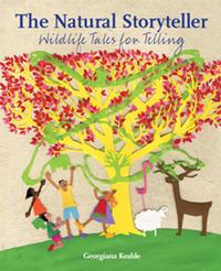 The Natural Storyteller Wildlife Tales for Telling
