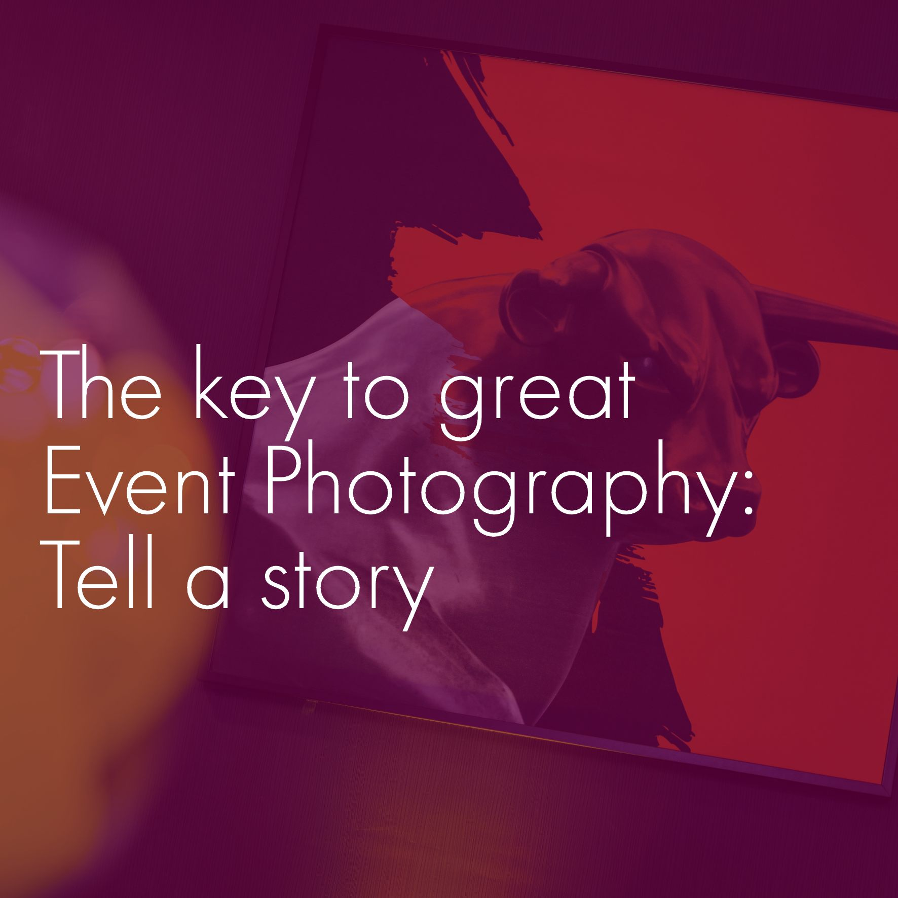The key to great Event Photography: Tell a story