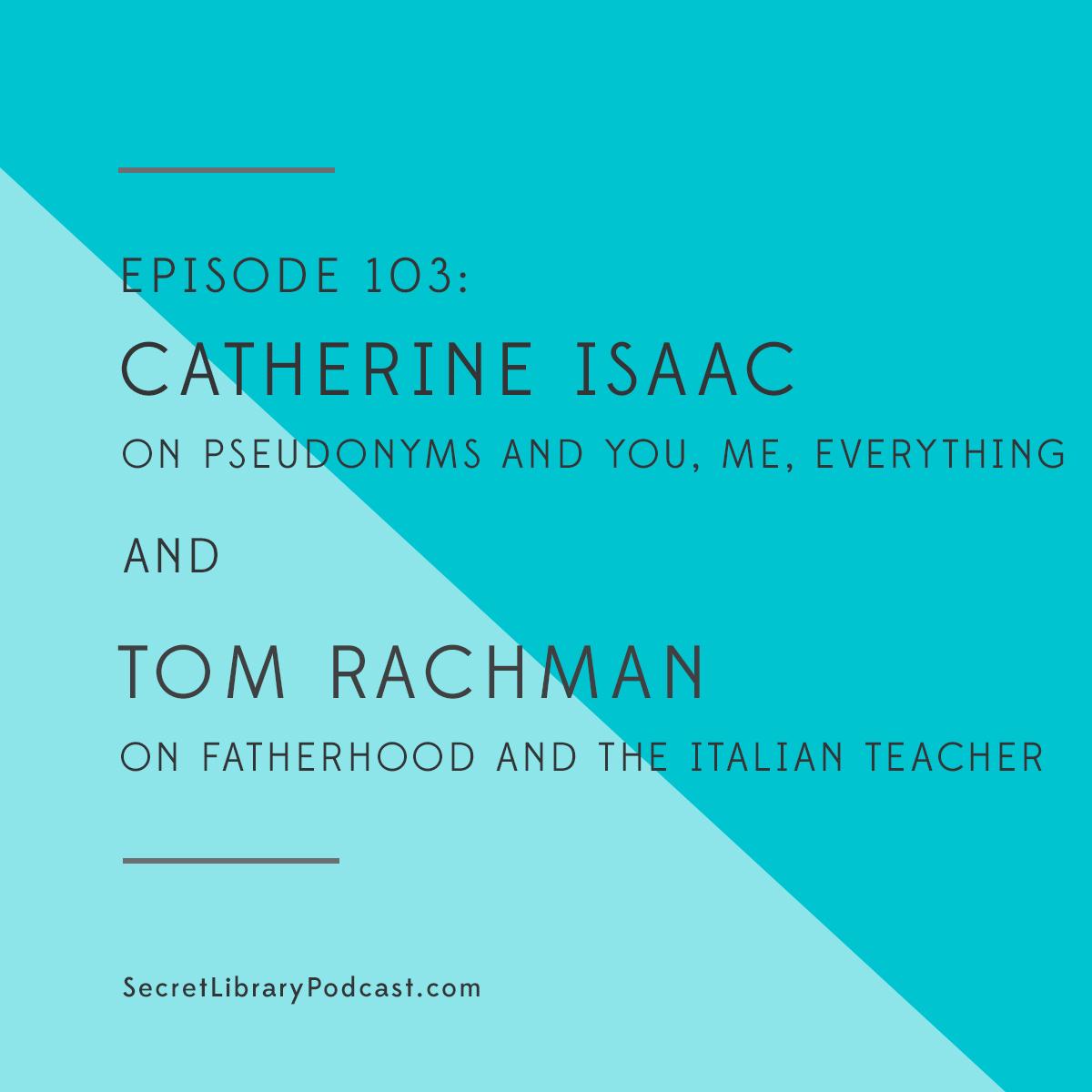 Episode 103 Catherine Isaac + Tom Rachman