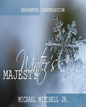 www.enchantedconversationmag.blogspot.com/2018/12/winters-majesty-by-michael-mitchell-jr.html