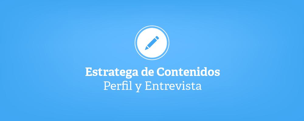 Estratega de contenidos - Perfil y Entrevista
