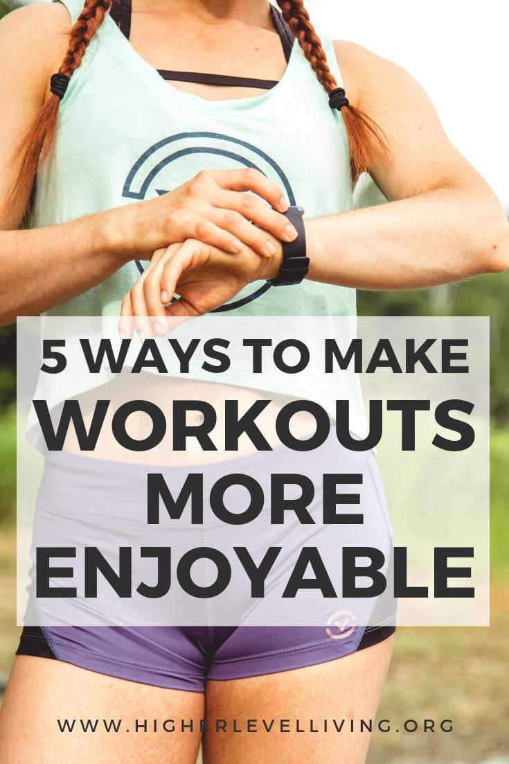 5 Ways to Make Workouts More Enjoyable | Higher Level Living Blog