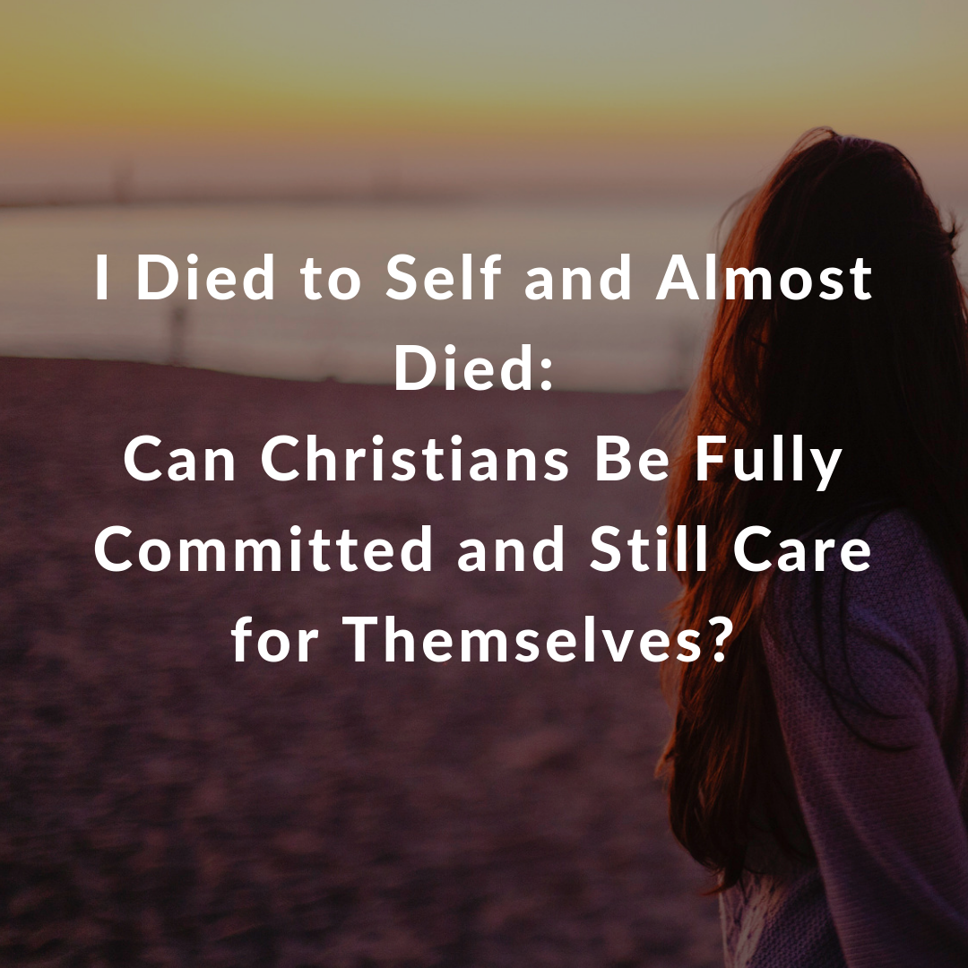 I Died to Self and Almost Died_ Can Christians Be Fully Committed and Still Care for Themselves_.png