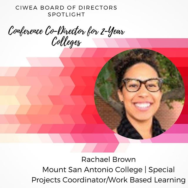 Rachael E. Brown began her career in the private sector as a Human Resources Generalist. As a Human Resources Generalist one of her major responsibilities was to coordinate, recruit, and oversee the student internship program at her company. She later joined the staff at Mount San Antonio College (Mt. SAC) in 2012 as the Special Projects and Work Based Learning Coordinator. Rachael has been instrumental in establishing protocols and procedures for Occupational Work Experience at Mt. SAC including Title 5 compliance. She also conducts Title 5 training on campus for other job coordinators in various CTE divisions. Through her work, Rachael has effectively established a rapport with various constituents and serves as a liaison between faculty, students, and companies. Rachael has a BA degree in Sociology from University of Southern California (USC) and a Human Resources Management Certificate from CSU Long Beach.  #ciwea #boardofdirectors #mtsac