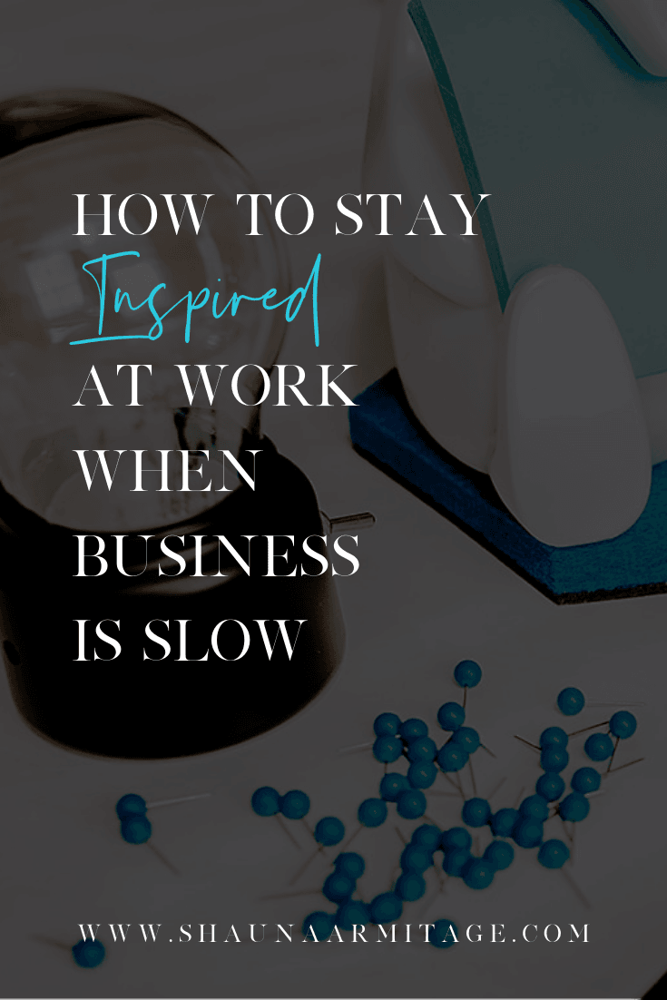 how to stay inspired at work when business is slow.png