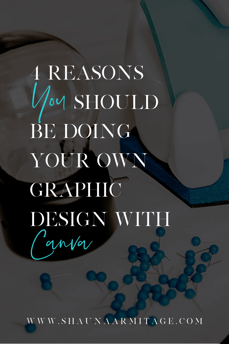 4 reasons you should be doing your own graphic design in canva
