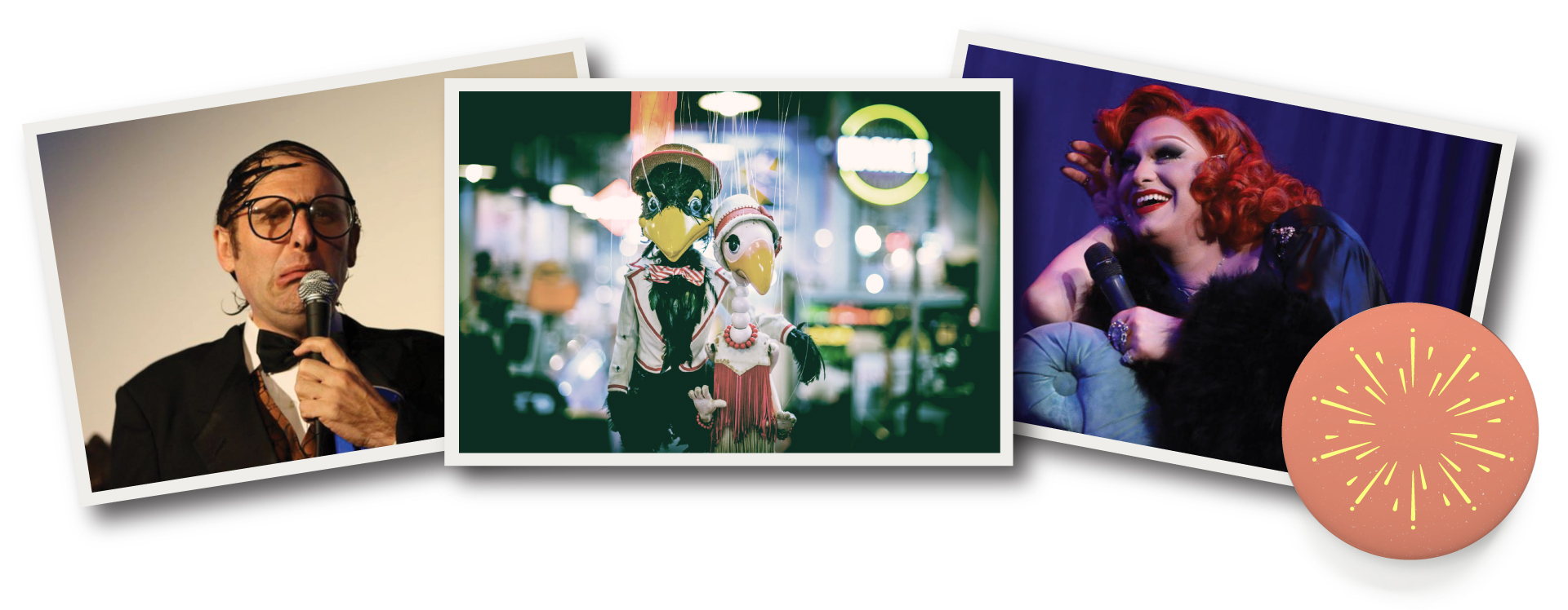 From Left to Right: Neil Hamburger, Bob Baker Marionettes, Jinkx Monsoon.