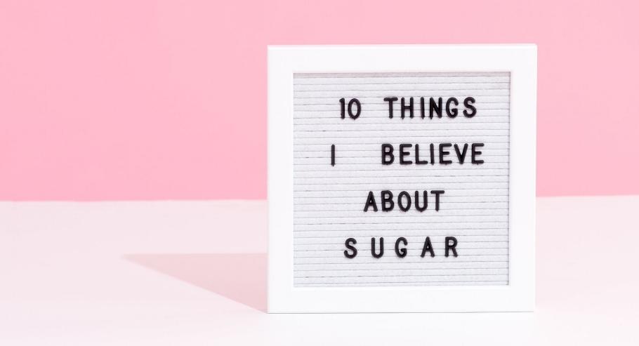 10 things I believe about sugar.jpg