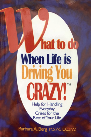 what-to-do-when-life-is-driving-you-crazy-Barbara-Berg_bookcover.jpg