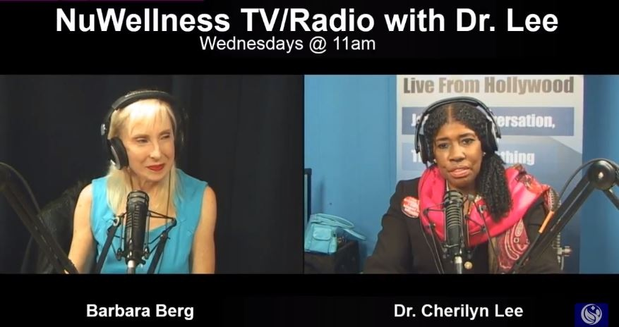 September 25, 2019 - 11 AM PacificBarbara Berg Live TV/Radio Interview by Dr. Cherilyn Lee, Nu | Wellness Healthcare