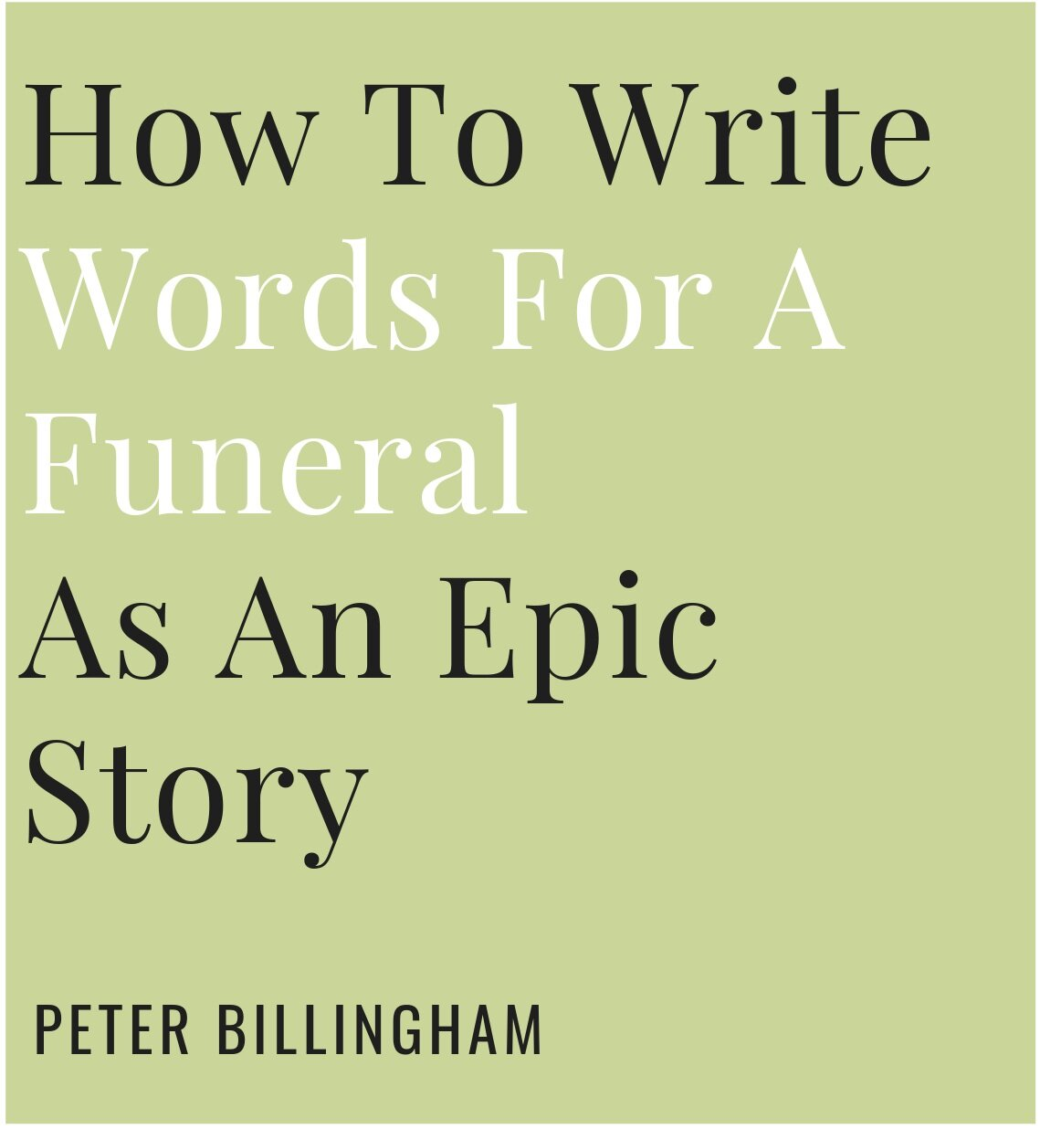 Peter Billingham Funeral Celebrant - How To Write Words For A Funeral As An Epic Story