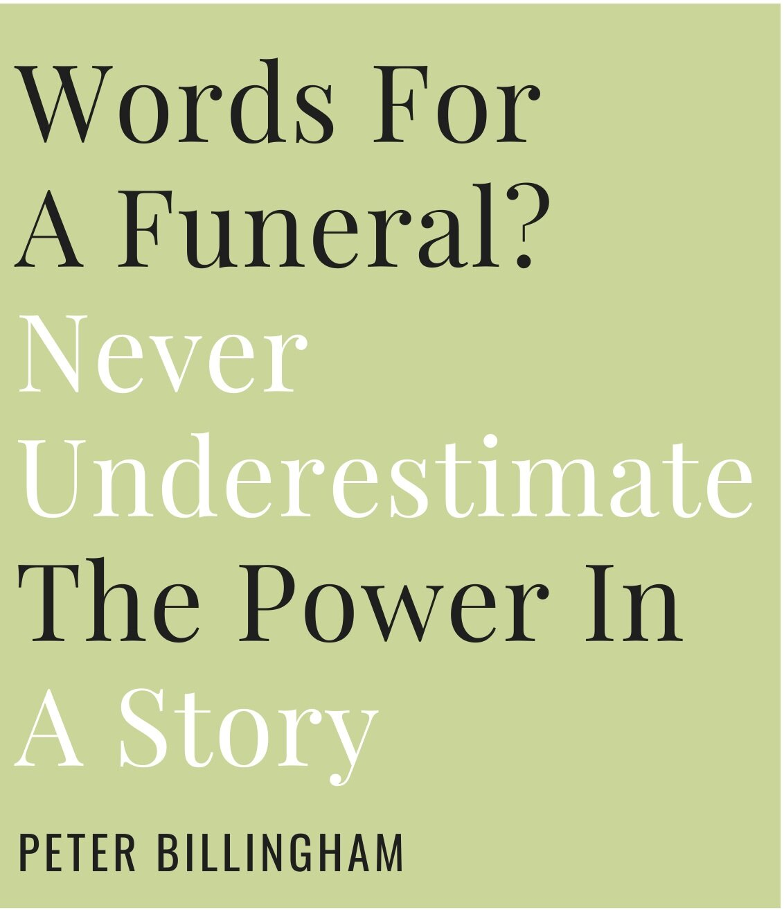 Peter Billingham Funeral Celebrant writes on how stories are critical when writing words for a funeral.