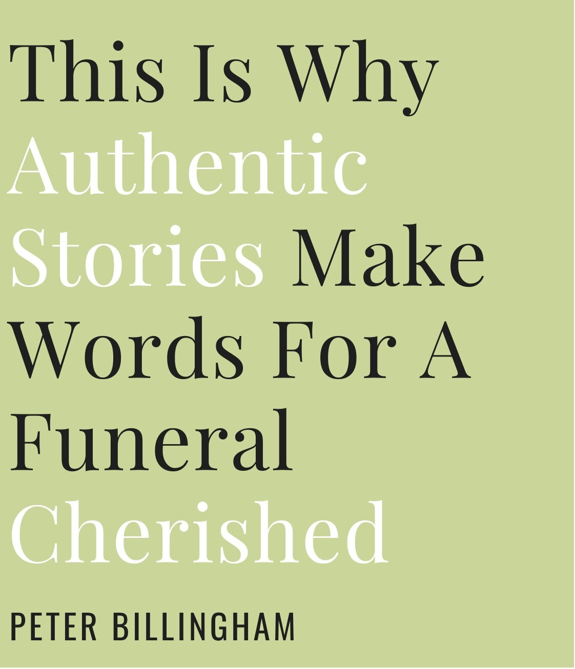 This Is Why Authentic Stories Make Words For A Funeral Cherished