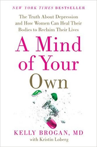 A Mind of Your Own: What Women Can Do About Depression That Big Pharma Can'tby Kelly Brogan -