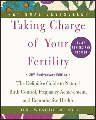 Taking Charge of Your Fertilityby Toni Weschler -