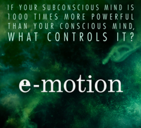 E-motion   Documentary on the power of the subconscious mind   CLICK TO WATCH TRAILER