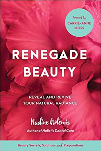 Renegade Beauty: Reveal and Revive Your Natural Radiance--Beauty Secrets, Solutions, and Preparations   by Nadine Artemis