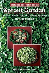 Sprout Garden: Indoor Grower's Guide to Gourmet Sprouts by Mark Braunstein (click  HERE  for more info).