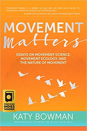 Movement Matters: Essays on Movement Science, Movement Ecology, and the Nature of Movement    by Katy Bowman