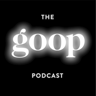 The Goop Podcast - Let's be honest: you had me at Gwyneth Paltrow.