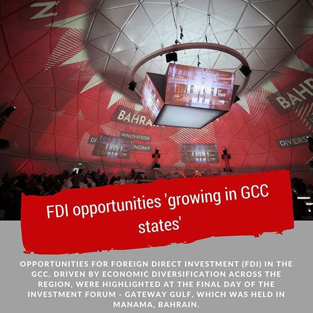 FDI opportunities 'growing in GCC states' (link in bio)