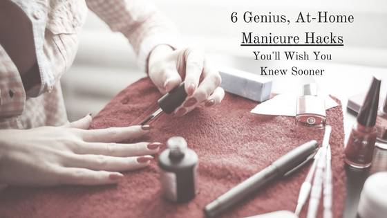 6 Genius At-Home Manicure Hacks.png