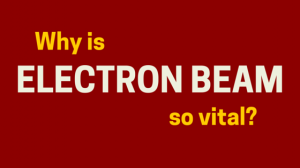 why-electron-beam-is-so-vital-blog-graphic-300x168.png