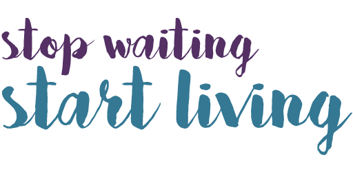 stopwaitingstartliving_title-36.png