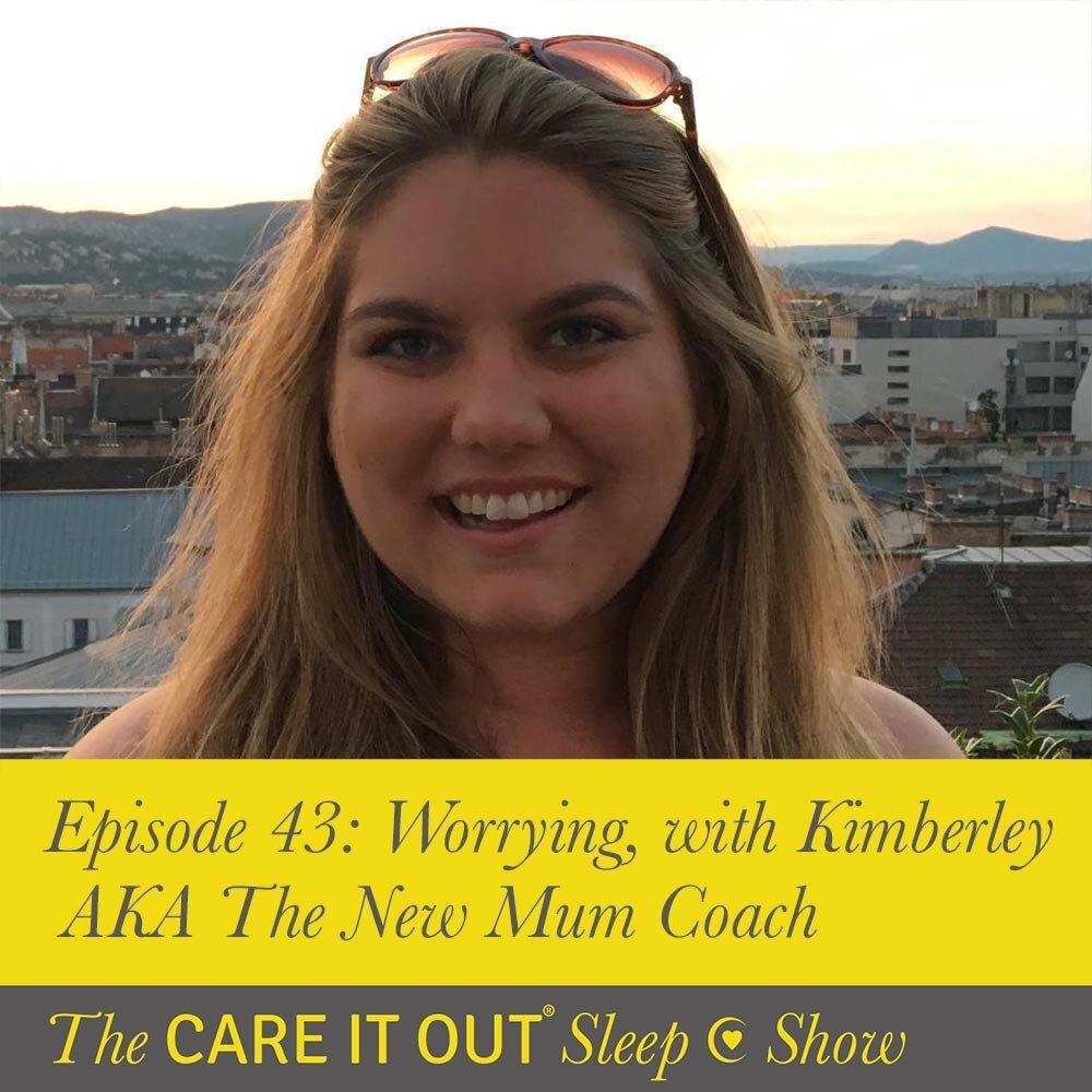 Episode 43: Worrying With Kimberley AKA The New Mum Coach