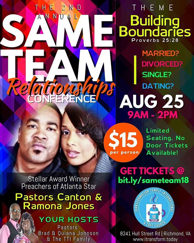 We invite you to our 2nd Annual SAME TEAM Relationships Conference featuring Stellar Award Winner & Preachers of Atlanta Star, Canton Jones and his wife, Ramona Jones - An Adult Only Event!  This year's theme is Building Boundaries!  It doesn't matter if you are married, single, divorced, or dating, you are invited to join us on Saturday, August 25th from 9AM to 2PM.  Doors will open at 8:30AM. A Continental Breakfast will be served.  Tickets are $15.00 per person. Limited seating and no door tickets available. Register at bit.ly/sameteam18 . . . . . #relationshipconference #dmv #rva #atlanta #sameteam #tti #youfithere #potd #jesus #cafechurch