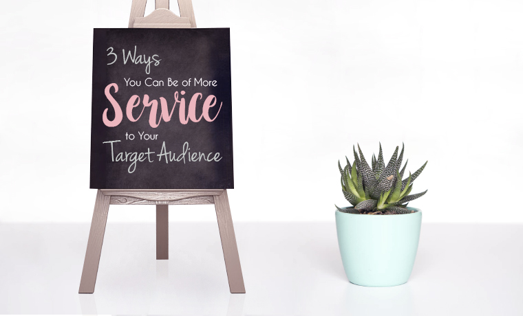 3 Ways You Can Be of More Service to Your Target Audience.jpg