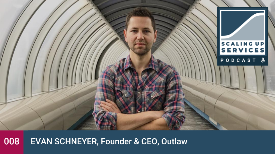 Scaling Up Services - 008 - Evan Schneyer