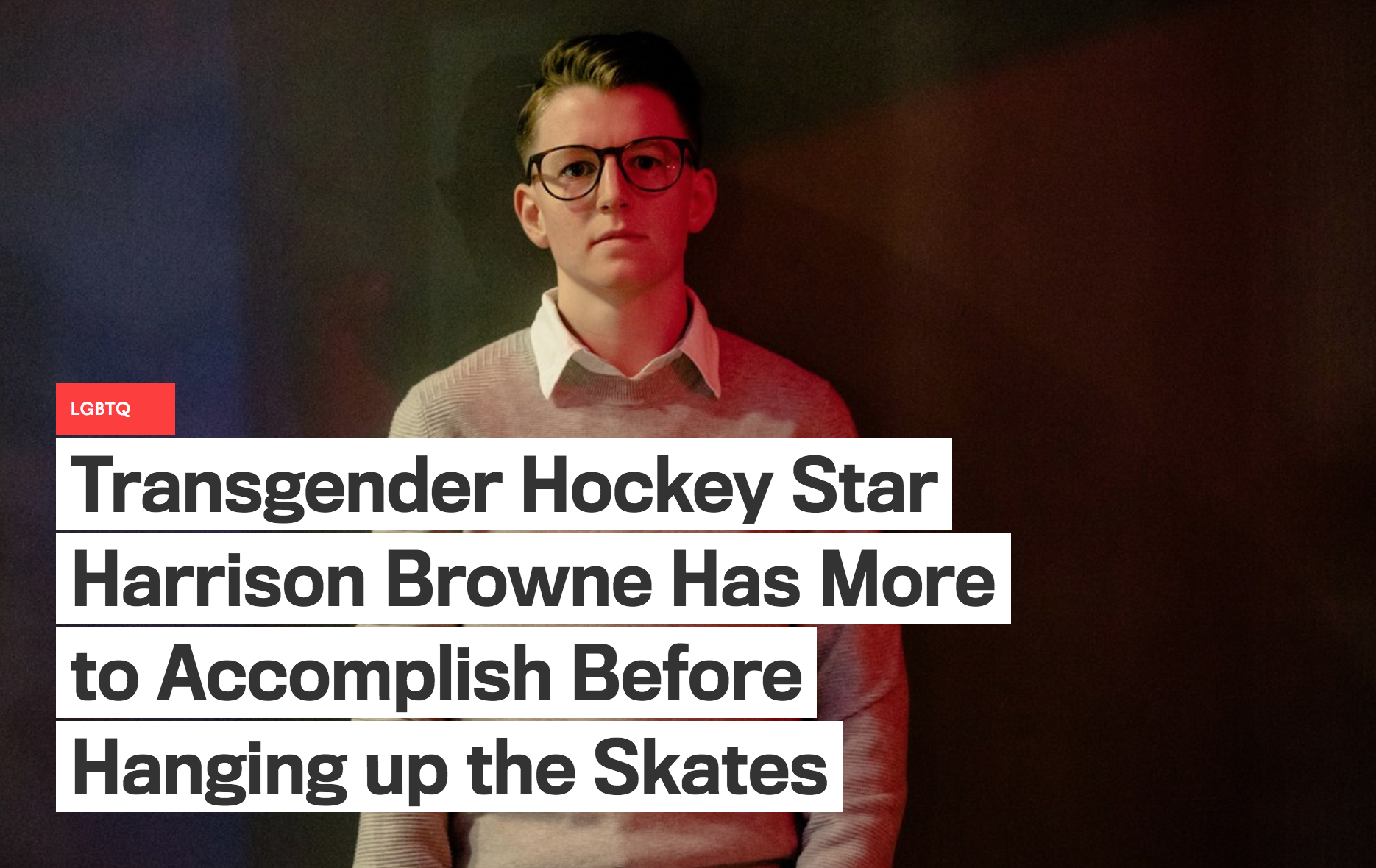 Transgender Hockey Star Harrison Browne Has More to Accomplish Before Hanging up the Skates