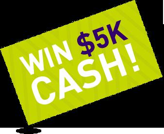 Win $5K Cash!