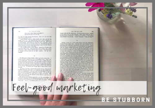 Feel-Good Marketing For Your Small Business | Joanne Becker | Be Stubborn | Coaching | small business, creative coaching, resources, content creator
