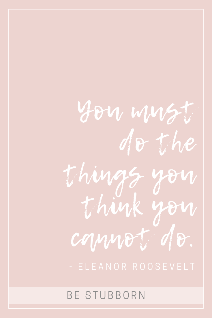 Eleanor Roosevelt quote | Joanne Becker | Be Stubborn | Coaching | small business, creative coaching, resources, content creator